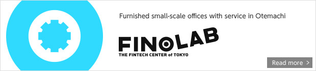 Furnished small-scale offices with service in Otemachi - FINOLAB THE FINTECH CENTER of TOKYO. Read more >